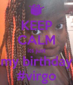 Poster: KEEP CALM its just my birthday #virgo