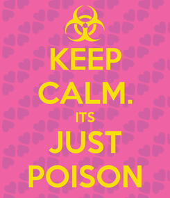 Poster: KEEP CALM. ITS JUST POISON