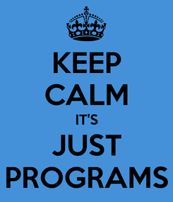 Poster: KEEP CALM IT'S JUST PROGRAMS
