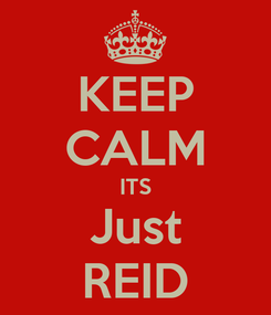 Poster: KEEP CALM ITS Just REID