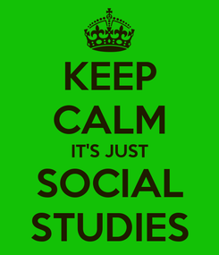 Poster: KEEP CALM IT'S JUST SOCIAL STUDIES