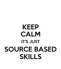 Poster: KEEP CALM IT'S JUST SOURCE BASED SKILLS