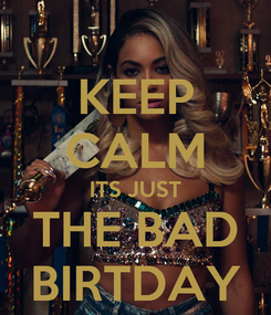 Poster: KEEP CALM ITS JUST THE BAD BIRTDAY