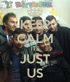 Poster: KEEP CALM ITS JUST US