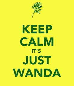 Poster: KEEP CALM IT'S  JUST WANDA