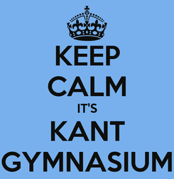 Poster: KEEP CALM IT'S KANT GYMNASIUM