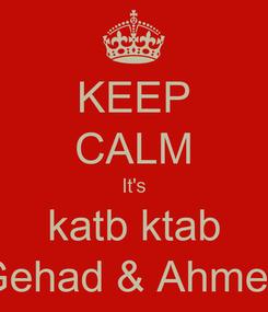 Poster: KEEP CALM It's katb ktab Gehad & Ahmed