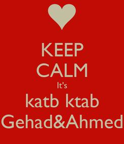 Poster: KEEP CALM It's katb ktab Gehad&Ahmed