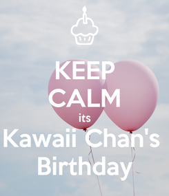 Poster: KEEP CALM its Kawaii Chan's  Birthday