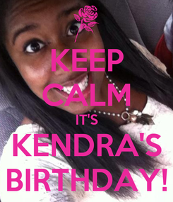 Poster: KEEP CALM IT'S KENDRA'S BIRTHDAY!
