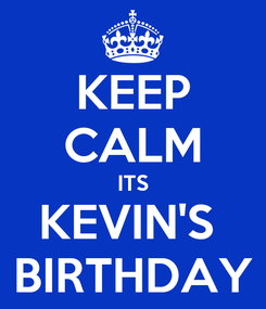 Poster: KEEP CALM ITS KEVIN'S  BIRTHDAY