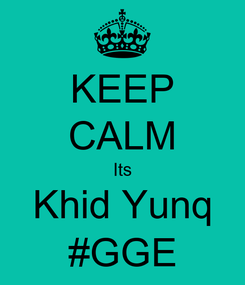 Poster: KEEP CALM Its Khid Yunq #GGE
