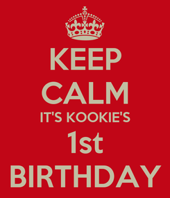 Poster: KEEP CALM IT'S KOOKIE'S 1st BIRTHDAY
