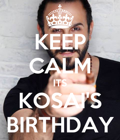 Poster: KEEP CALM ITS KOSAI'S BIRTHDAY