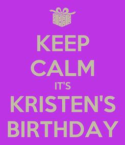 Poster: KEEP CALM IT'S KRISTEN'S BIRTHDAY
