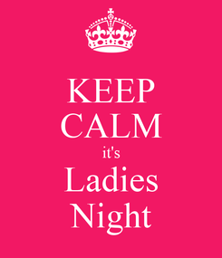 Poster: KEEP CALM it's Ladies Night