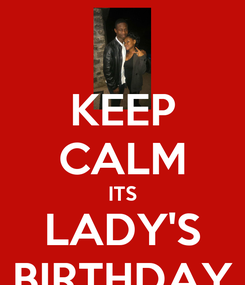 Poster: KEEP CALM ITS LADY'S BIRTHDAY