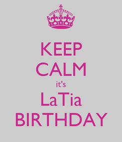 Poster: KEEP CALM it's LaTia BIRTHDAY