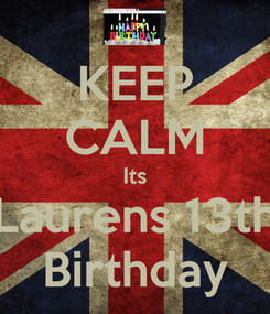 Poster: KEEP CALM Its Laurens 13th Birthday