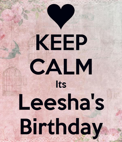 Poster: KEEP CALM Its Leesha's Birthday