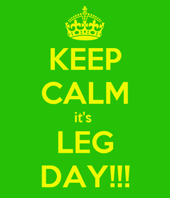 Poster: KEEP CALM it's  LEG DAY!!!