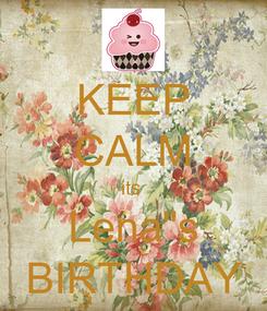 "Poster: KEEP CALM its  Lena""s BIRTHDAY"