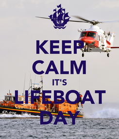 Poster: KEEP CALM IT'S LIFEBOAT DAY