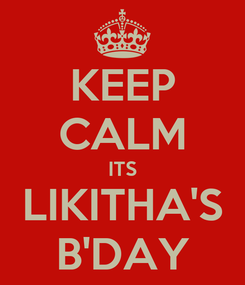 Poster: KEEP CALM ITS LIKITHA'S B'DAY