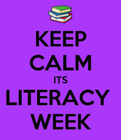 Poster: KEEP CALM ITS LITERACY  WEEK