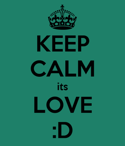 Poster: KEEP CALM its LOVE :D