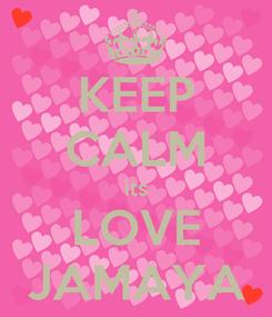 Poster: KEEP CALM its LOVE JAMAYA