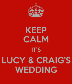 Poster: KEEP CALM IT'S LUCY & CRAIG'S WEDDING