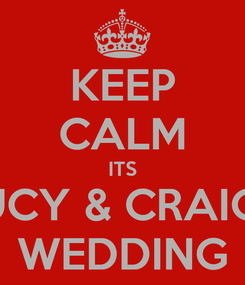Poster: KEEP CALM ITS LUCY & CRAIG'S WEDDING