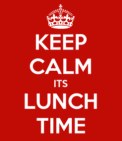 Poster: KEEP CALM ITS LUNCH TIME