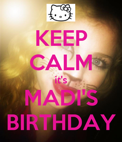 Poster: KEEP CALM it's MADI'S BIRTHDAY