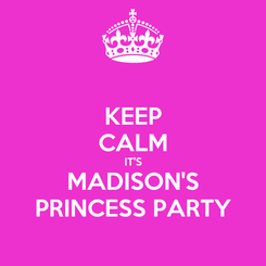 Poster: KEEP CALM IT'S MADISON'S PRINCESS PARTY