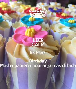 Poster: KEEP CALM Its Mae  Birthday Masha pabien i hopi anja mas di bida