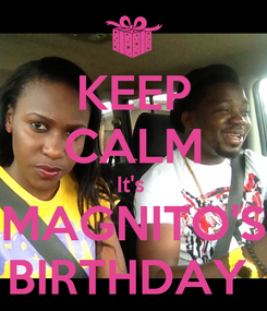 Poster: KEEP CALM It's  MAGNITO'S BIRTHDAY