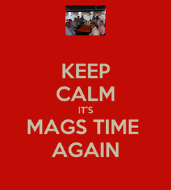 Poster: KEEP CALM IT'S MAGS TIME  AGAIN