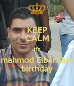 Poster: KEEP CALM its mahmod ElbarBary birthday