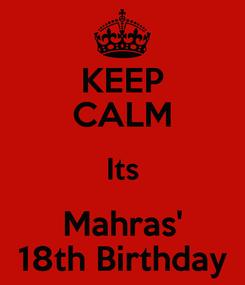 Poster: KEEP CALM Its Mahras' 18th Birthday
