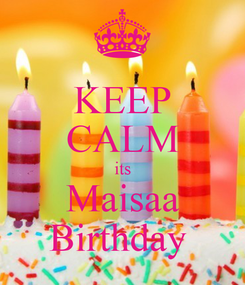 Poster: KEEP CALM its Maisaa Birthday