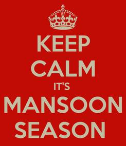Poster: KEEP CALM IT'S  MANSOON SEASON