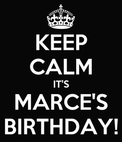 Poster: KEEP CALM IT'S MARCE'S BIRTHDAY!