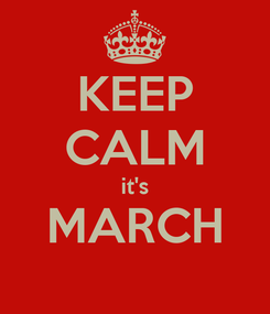 Poster: KEEP CALM it's MARCH