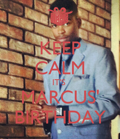 Poster: KEEP CALM IT'S  MARCUS' BIRTHDAY