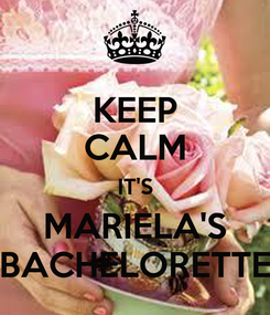 Poster: KEEP CALM IT'S MARIELA'S BACHELORETTE