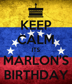 Poster: KEEP CALM ITS MARLON'S BIRTHDAY