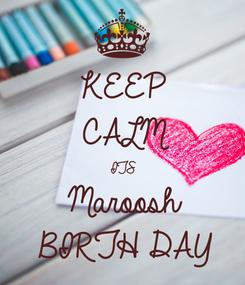 Poster: KEEP CALM ITS Maroosh BIRTH DAY