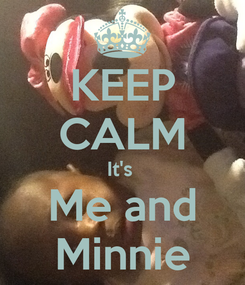 Poster: KEEP CALM It's  Me and Minnie